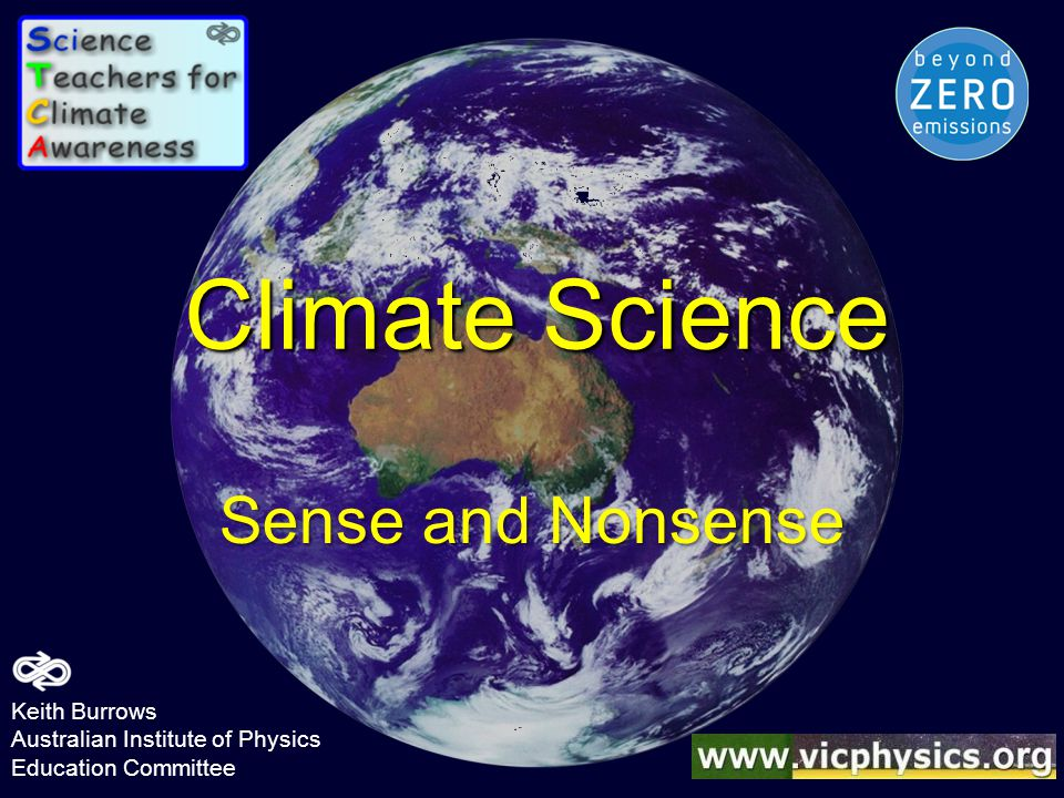 Prepared by Keith Burrows, 'Science Teachers for Climate Awareness' and 'Beyond Zero Emissions', for Science Teacher conferences Feb Copyright KB, but teachers are encouraged to use and adapt to suit their situation. Commercial use prohibited. Keith Burrows. Australian Institute of Physics. Education Committee.